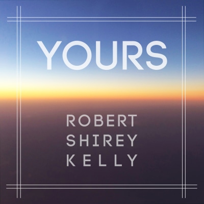 Yours by Robert Shirey Kelly | Song License